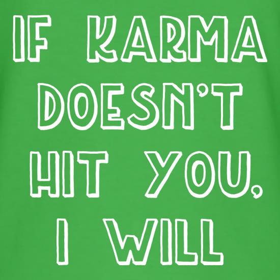 If Karma Doesn't Hit You, I Will t shirt