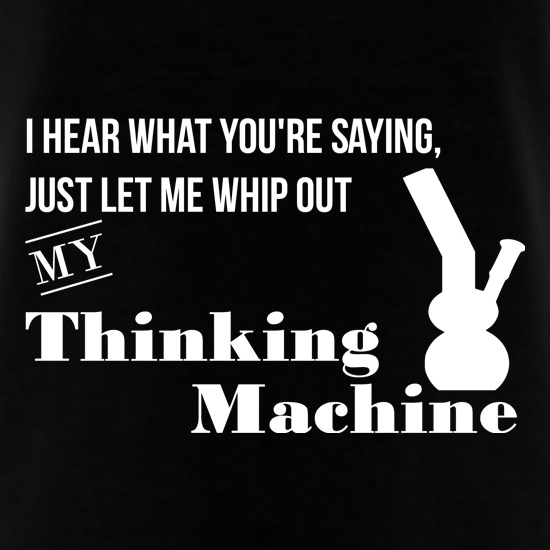 I hear what you're saying- let me whip out my thinking machine t shirt
