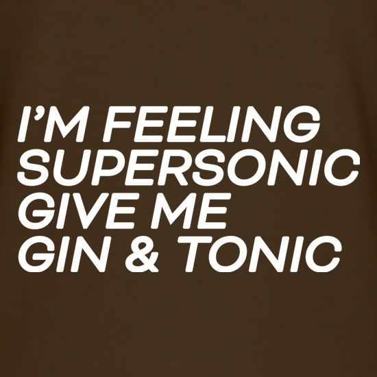 I'm Feeling Supersonic, Give Me Gin & Tonic t shirt