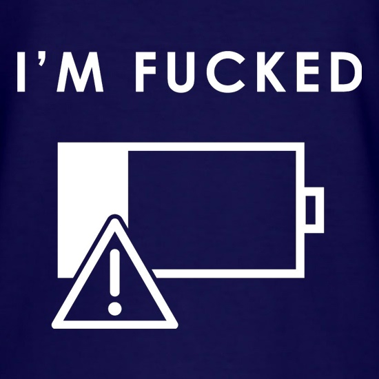 I'm Fucked Battery Low t shirt