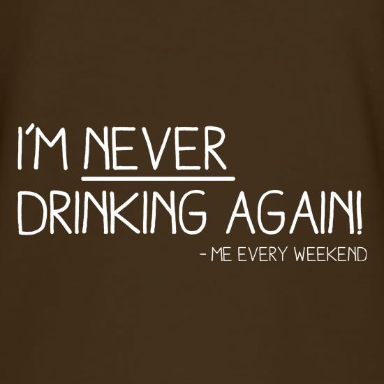 I'm Never Drinking Again t shirt