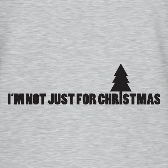 I'm Not Just For Christmas t shirt