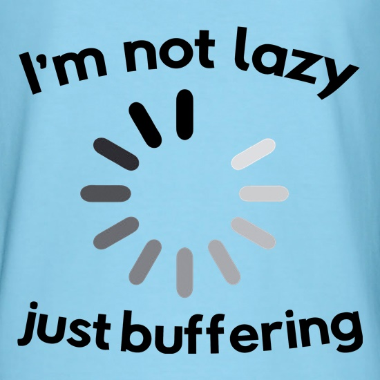 I'm Not Lazy Just Buffering t shirt