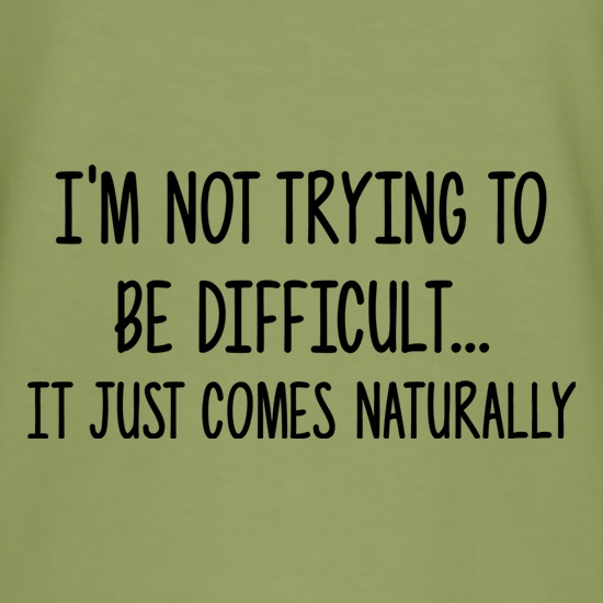 I'm Not Trying To Be Difficult t shirt