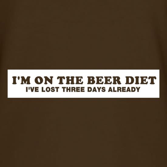 I'm On The Beer Diet I've Lost Three Days Already t shirt