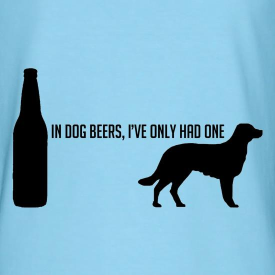 In Dog Beers, I've Only Had One t shirt