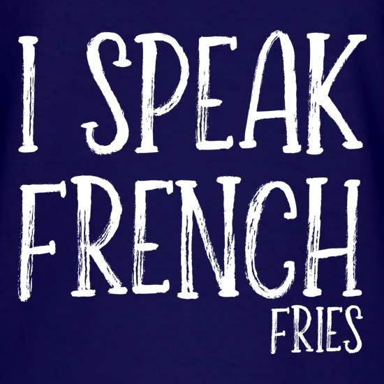 I Speak French Fries t shirt