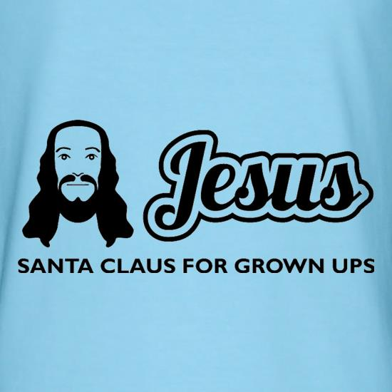Jesus: Santa Claus For Grown Ups t shirt