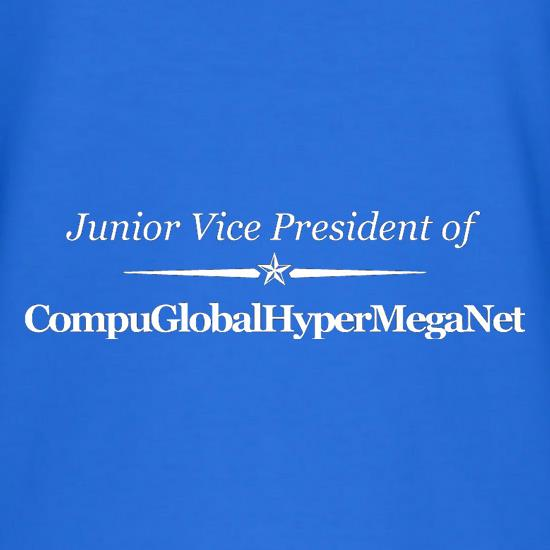 Junior Vice President Of CompuGlobalHyperMegaNet t shirt