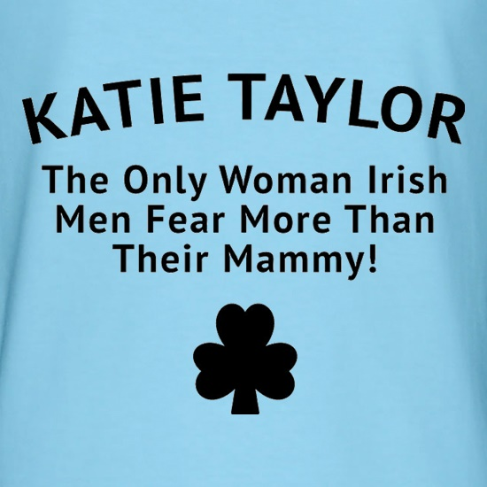 Katie Taylor The Only Woman Irish Men Fear More Than Their Mammy t shirt