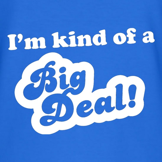 I'm Kind Of A Big Deal t shirt