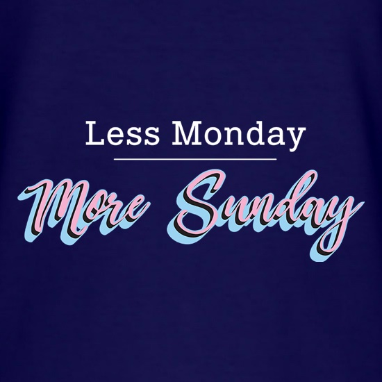 Less Monday, More Sunday t shirt