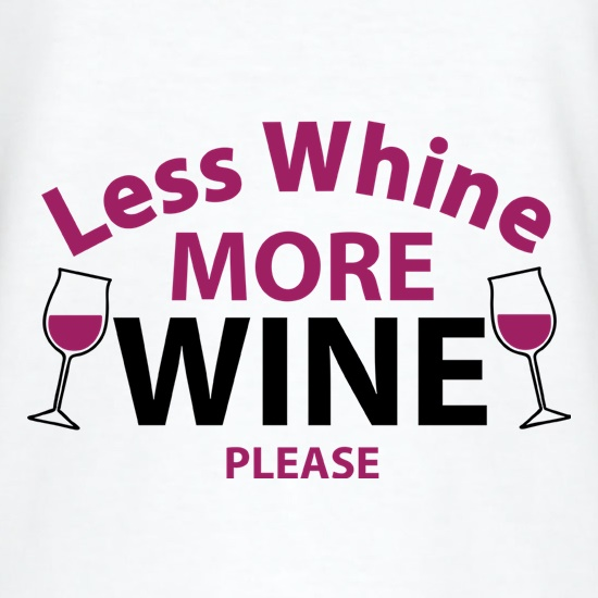 Less Whine, More Wine Please t shirt