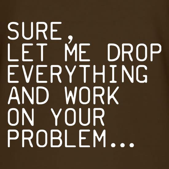 Let Me Work On Your Problem t shirt