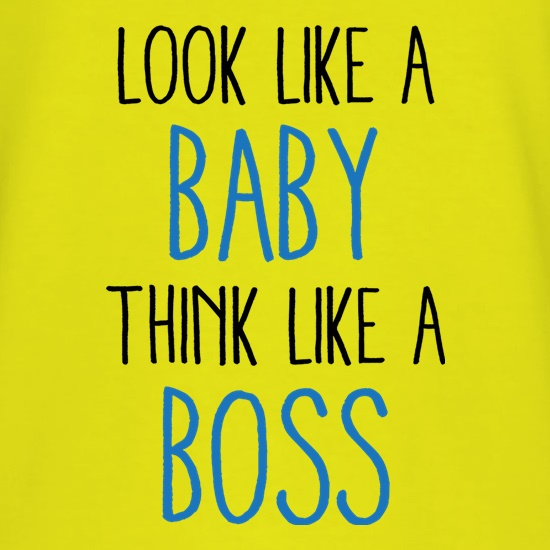 Look Like A Baby, Think Like A Boss t shirt