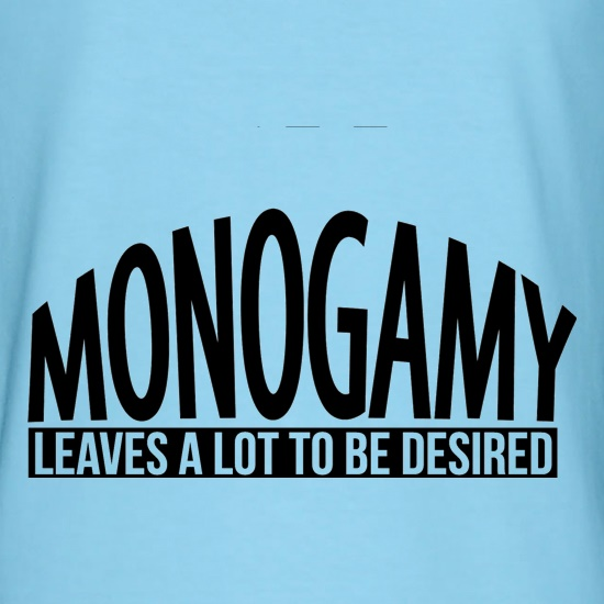 Monogamy - Leaves a lot to be desired t shirt