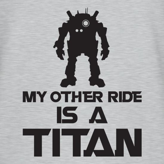 My Other Ride Is A Titan t shirt