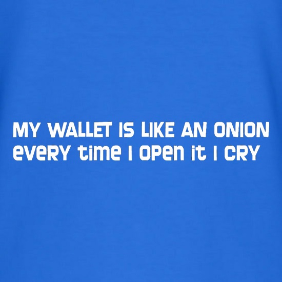 My Wallet Is Like An Onion Every Time I Open It I Cry t shirt