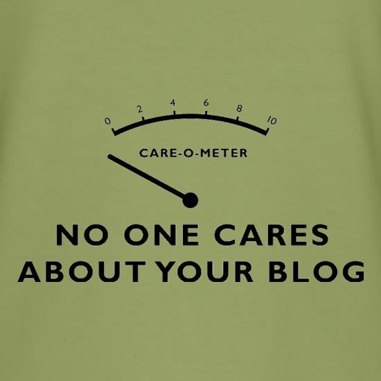 No One Cares About Your Blog t shirt