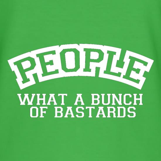 People What A Bunch Of Bastards t shirt