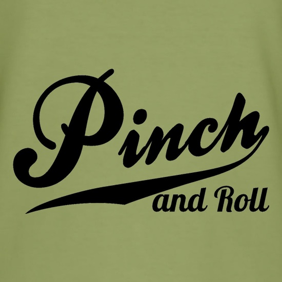 Pinch and Roll t shirt