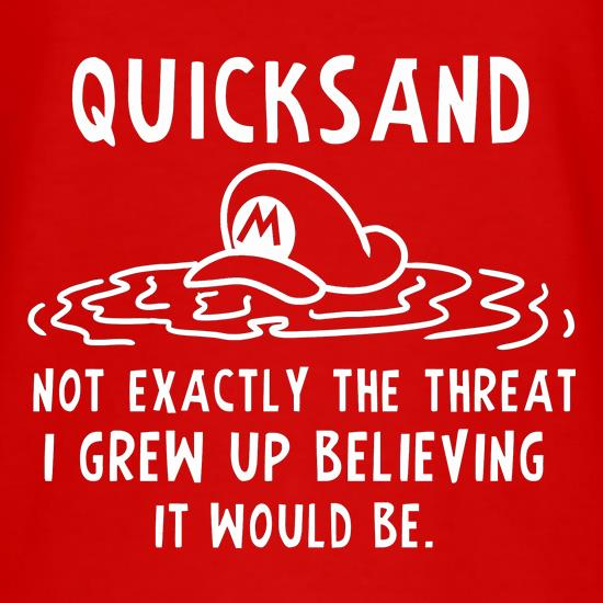 Quicksand Not Exactly The Threat I Grew Up Believing It Would Be t shirt