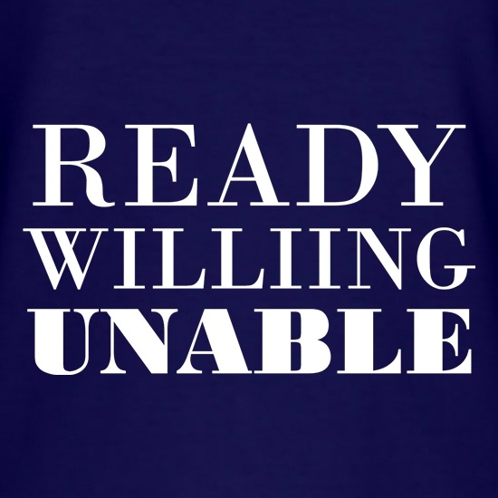 Ready Willing Unable t shirt
