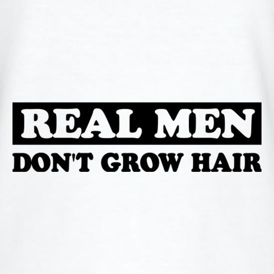 Real Men Don't Grow Hair t shirt