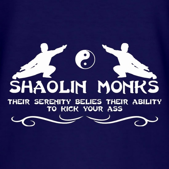 Shaolin Monks Their Serenity Belies Their Ability To Kick Your Ass t shirt