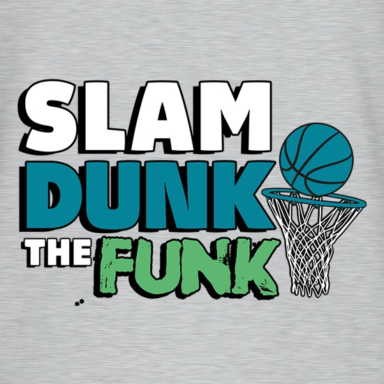 Slam Dunk The Funk t shirt