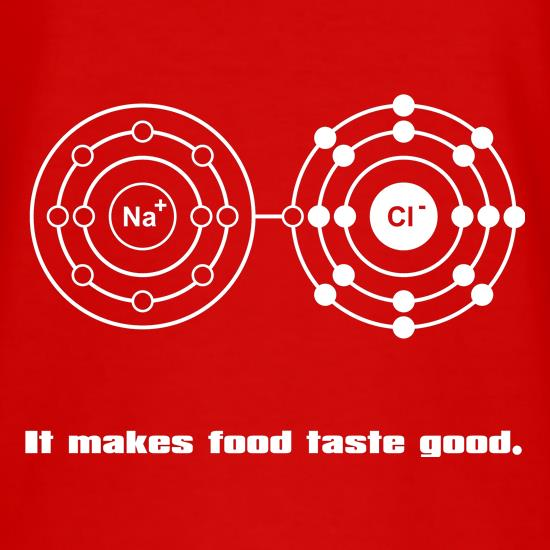 Sodium Chloride - It makes food taste good t shirt