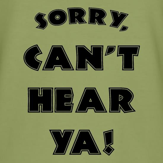 Sorry Can't Hear Ya t shirt