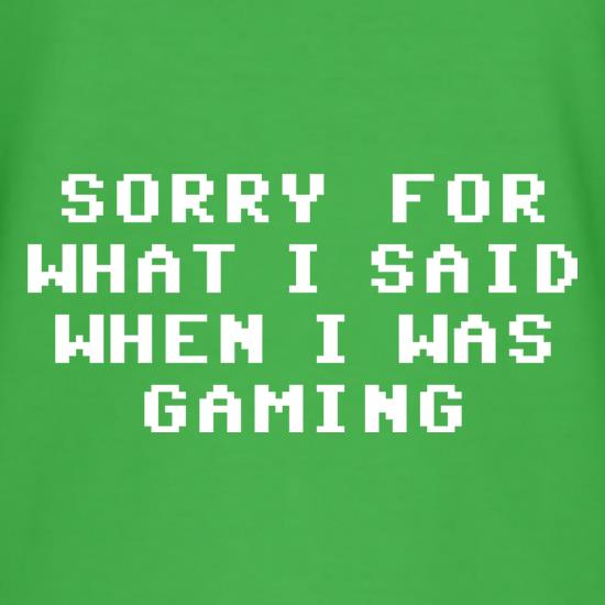 Sorry For What I Said When I Was Gaming t shirt
