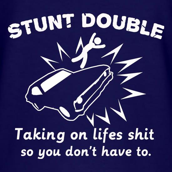 Stunt Double Taking On Lifes Shit So You Don't Have To. t shirt