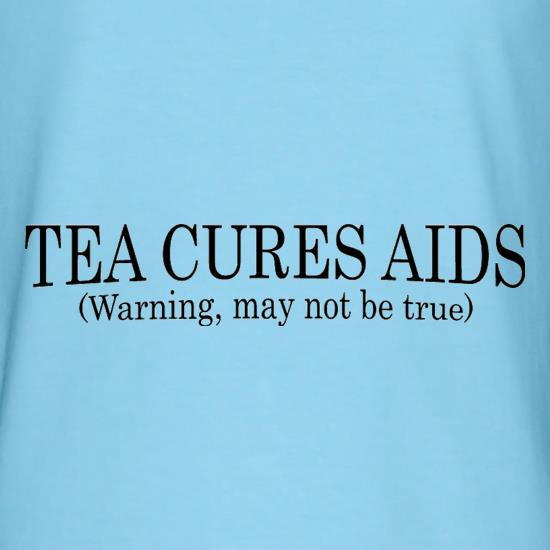 Tea Cures Aids (Warning, May Not Be True) t shirt