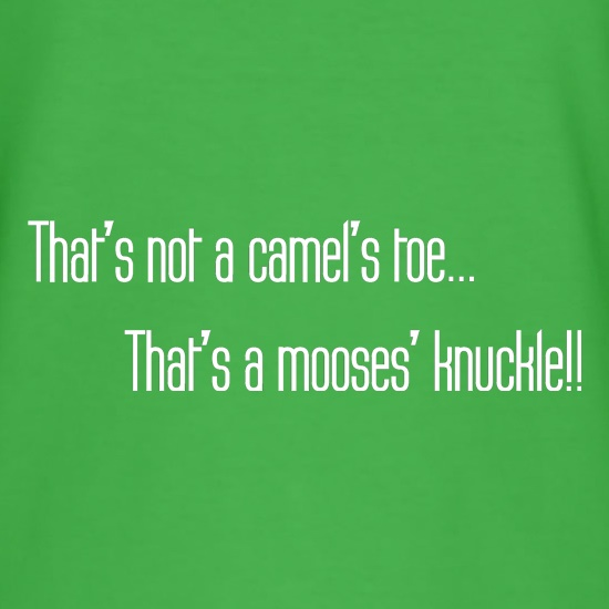 That's not a camel's toe. That's a mooses' knuckle! t shirt