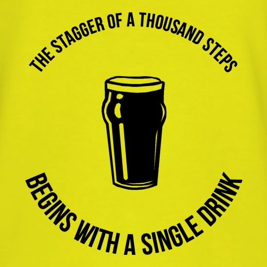 the stagger of a thousand steps beings with a single drink t shirt