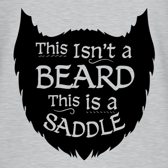 This Isn't A Beard It's A Saddle t shirt