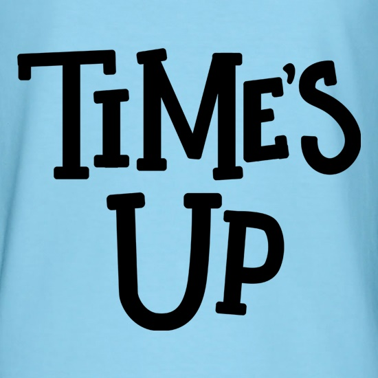 Time's Up t shirt