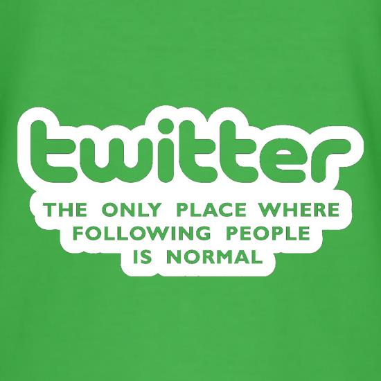 Twitter The Only Place Where Following People Is Normal t shirt
