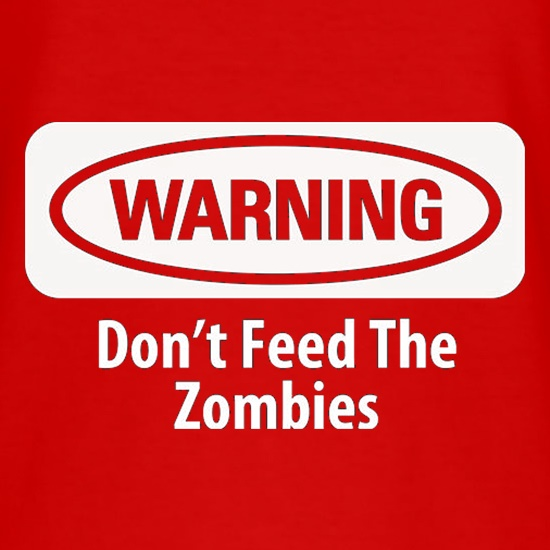 Warning Don't Feed The Zombies t shirt
