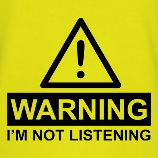Warning I'm Not Listening t shirt