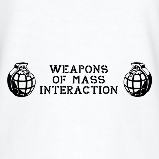 Weapons Of Mass Interaction t shirt