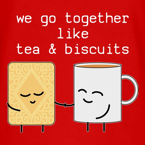 We Go Together Like Tea & Biscuits t shirt