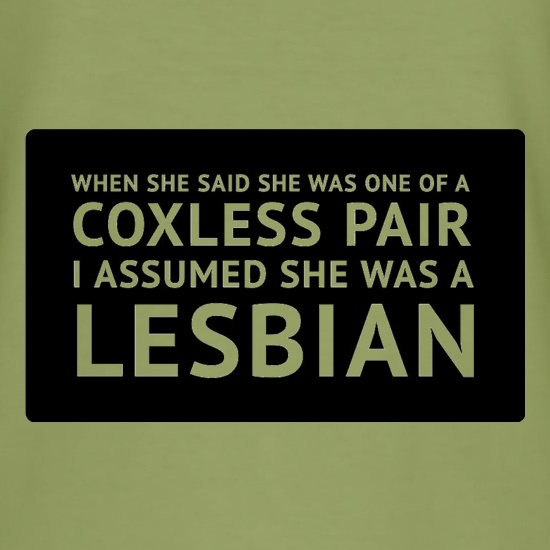 When She Said She Was One Of A Coxless Pair I Assumed She Was A Lesbian t shirt
