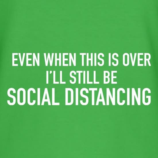 When This is over i'll stil be social distancing t shirt