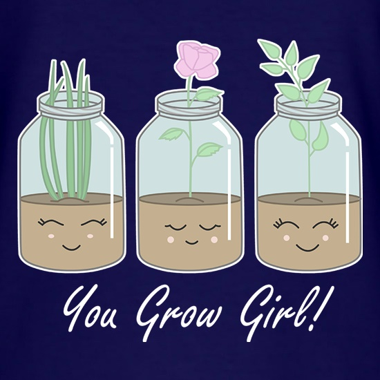 You Grow Girl t shirt
