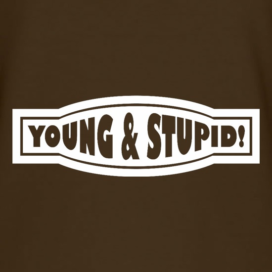 Young And Stupid t shirt