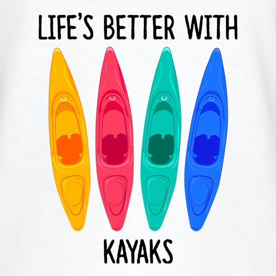 Life's Better With Kayaks t shirt