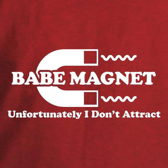 Babe Magnet Unfortunately I Don't Attract t shirt